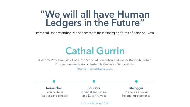 """We will all have Human Ledgers in the Future"" Associate Professor & Asst HoS at the School of Computing, Dublin City Univ..."