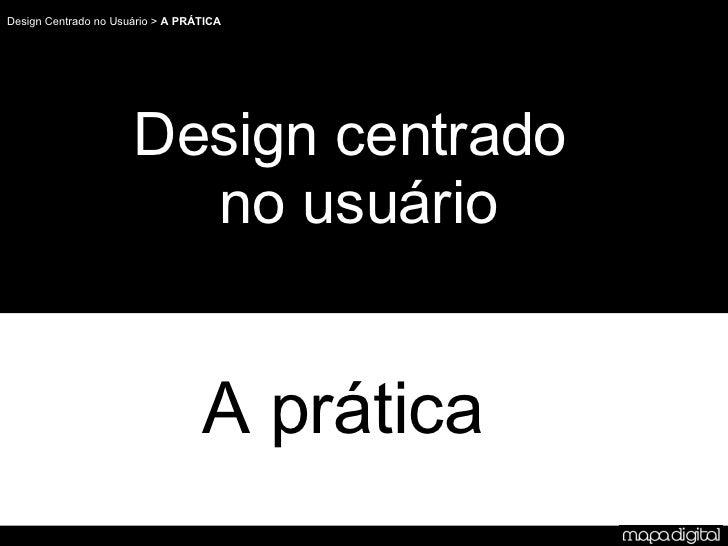 DE A prática Design centrado  no usuário