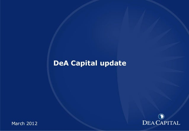 DeA Capital XXXXXXXXXXX [TITOLO] DeA Capital update  March 2012  1  1