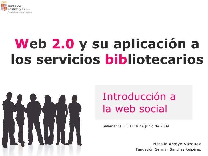 W eb   2.0  y  su aplicación a los servicios  bib liotecarios Salamanca, 15 al 18 de junio de 2009 Introducción a la web s...