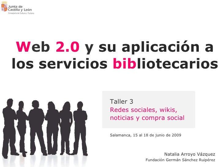 W eb   2.0  y  su aplicación a los servicios  bib liotecarios Salamanca, 15 al 18 de junio de 2009 Taller 3 Redes sociales...