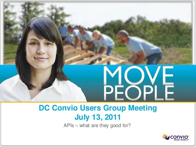DC Convio Users Group Meeting                                July 13, 2011                                           APIs ...