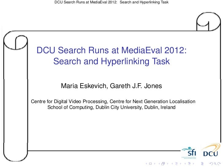 DCU Search Runs at MediaEval 2012: Search and Hyperlinking Task  DCU Search Runs at MediaEval 2012:     Search and Hyperli...