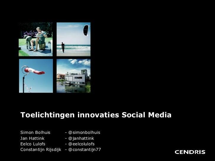 Toelichtingen innovaties Social Media Simon Bolhuis  - @simonbolhuis Jan Hattink   - @janhattink Eelco Lulofs   - @eelcolu...