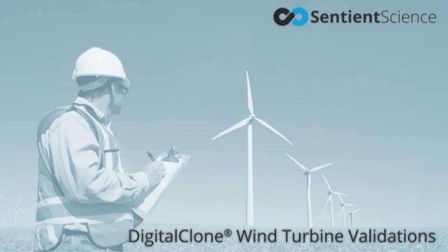 © 2016 Sentient Science Corporation – Confidential & Proprietary DigitalClone® Wind Turbine Validations