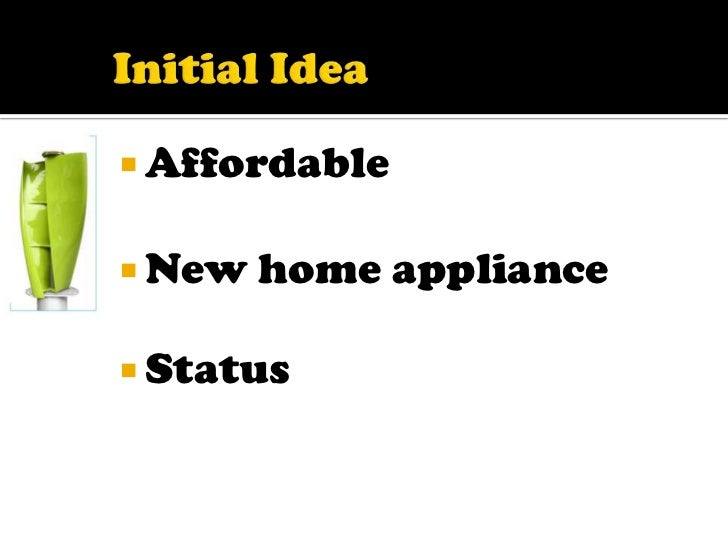 Initial Idea<br />Affordable<br />New home appliance<br />Status<br />
