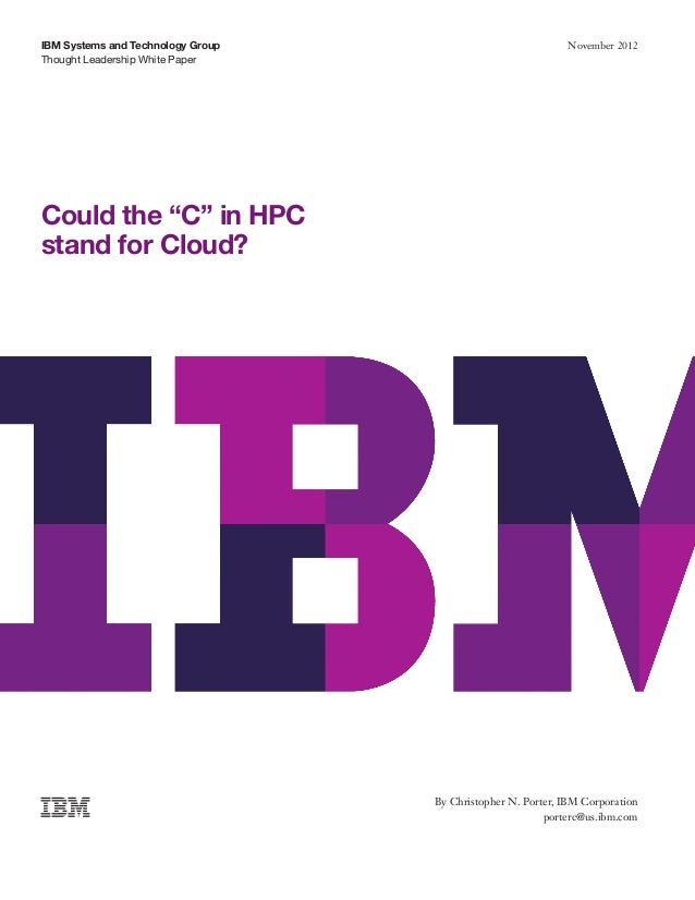 "Thought Leadership White Paper IBM Systems and Technology Group November 2012 Could the ""C"" in HPC stand for Cloud? By Chr..."