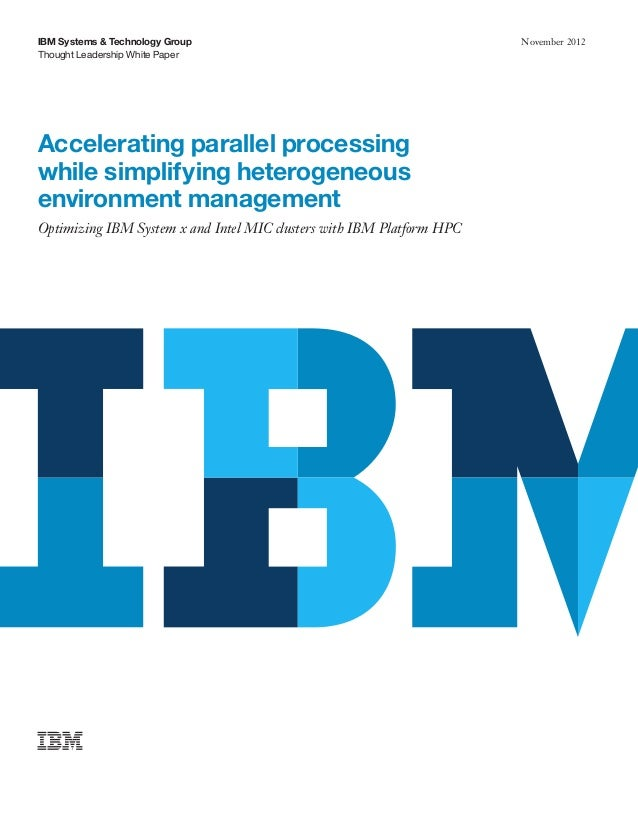 Thought Leadership White Paper IBM Systems & Technology Group November 2012 Accelerating parallel processing while simplif...