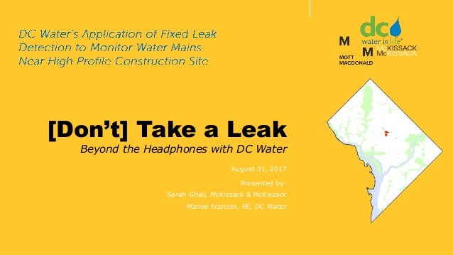 131 August 2017 [Don't] Take a Leak Beyond the Headphones with DC Water August 31, 2017 Presented by: Sarah Ghali, McKissa...