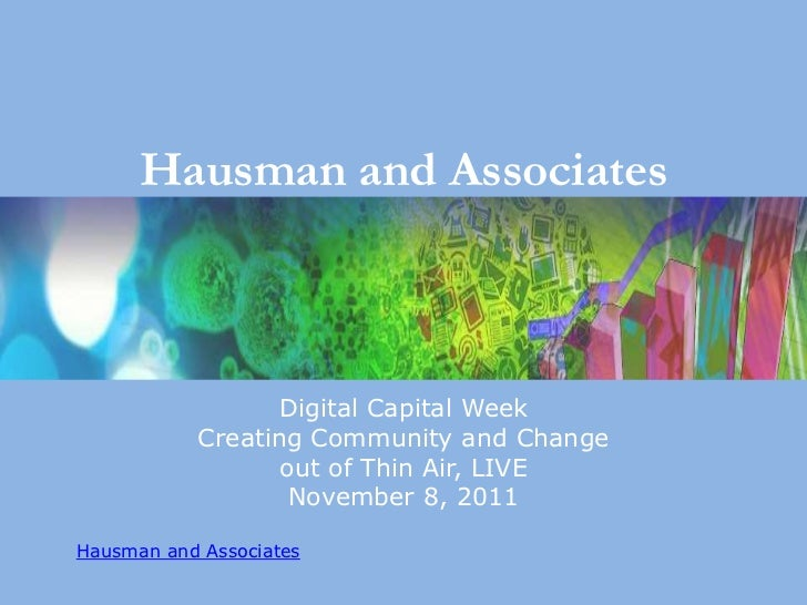 Hausman and Associates                  Digital Capital Week           Creating Community and Change                  out ...