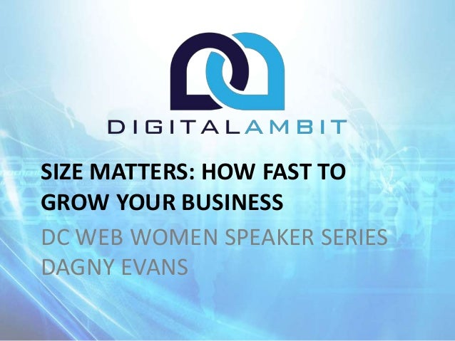 DC WEB WOMEN SPEAKER SERIES DAGNY EVANS SIZE MATTERS: HOW FAST TO GROW YOUR BUSINESS