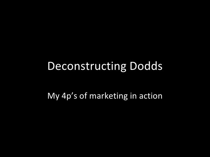 Deconstructing Dodds My 4p's of marketing in action