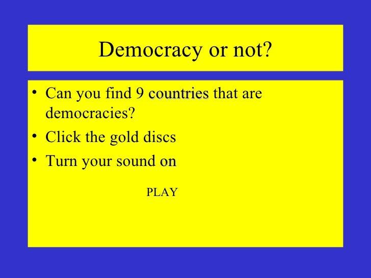 Democracy or not? <ul><li>Can you find 9  countries  that are democracies? </li></ul><ul><li>Click the gold discs </li></u...