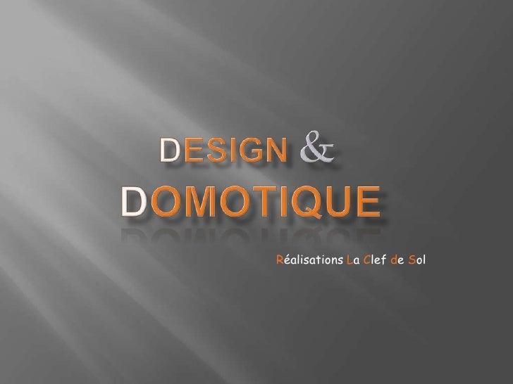 Design&Domotique<br />Réalisations La Clef de Sol<br />