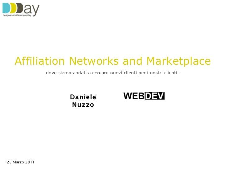 Daniele Nuzzo Affiliation Networks and Marketplace 25 Marzo 2011 dove siamo andati a cercare nuovi clienti per i nostri cl...
