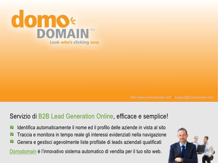 http://www.domodomain.com – support@domodomain.com     Servizio di B2B Lead Generation Online, efficace e semplice!    Ide...