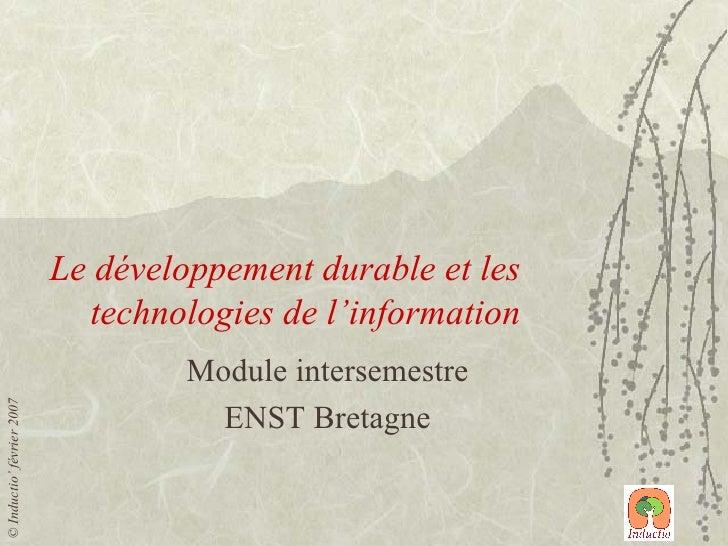 Le développement durable et les technologies de l'information Module intersemestre ENST Bretagne ©  Inductio' février 2007