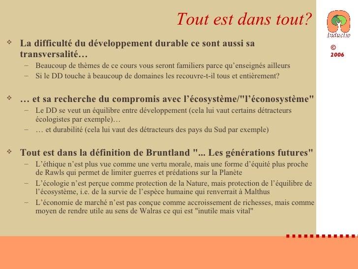 Tout est dans tout? <ul><li>La difficulté du développement durable ce sont aussi sa transversalité… </li></ul><ul><ul><li>...