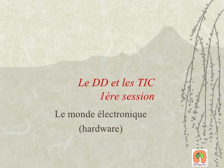 Le DD et les TIC  1ère session Le monde électronique (hardware)