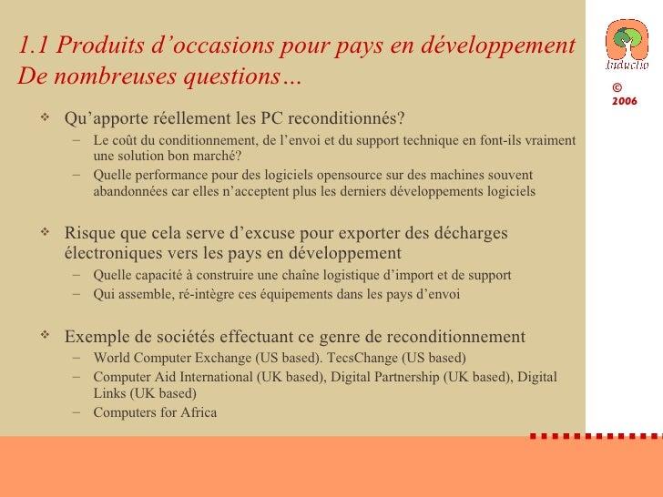 1.1 Produits d'occasions pour pays en développement De nombreuses questions… <ul><li>Qu'apporte réellement les PC recondit...