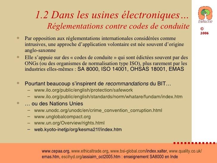 1.2 Dans les usines électroniques… Réglementations contre codes de conduite <ul><li>Par opposition aux réglementations int...