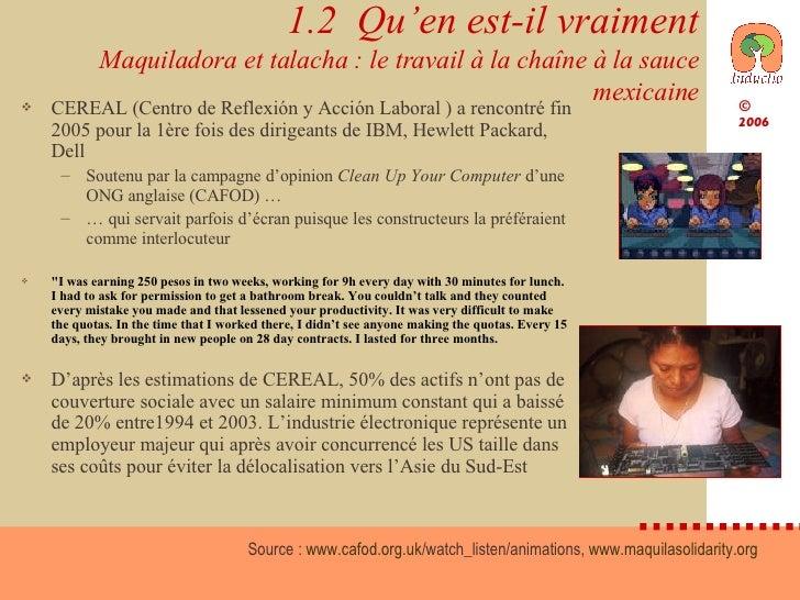 1.2  Qu'en est-il vraiment Maquiladora et talacha : le travail à la chaîne à la sauce mexicaine <ul><li>CEREAL (Centro de ...