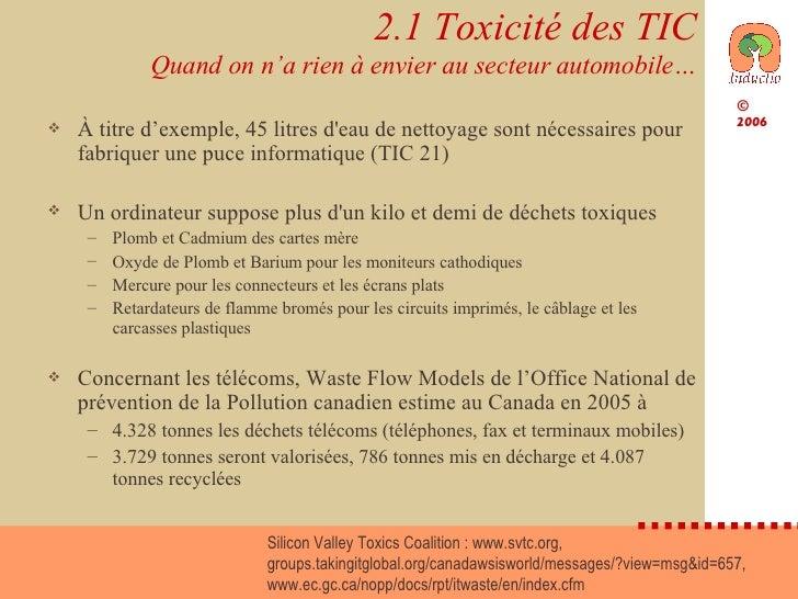 2.1 Toxicité des TIC Quand on n'a rien à envier au secteur automobile… <ul><li>À titre d'exemple, 45 litres d'eau de netto...