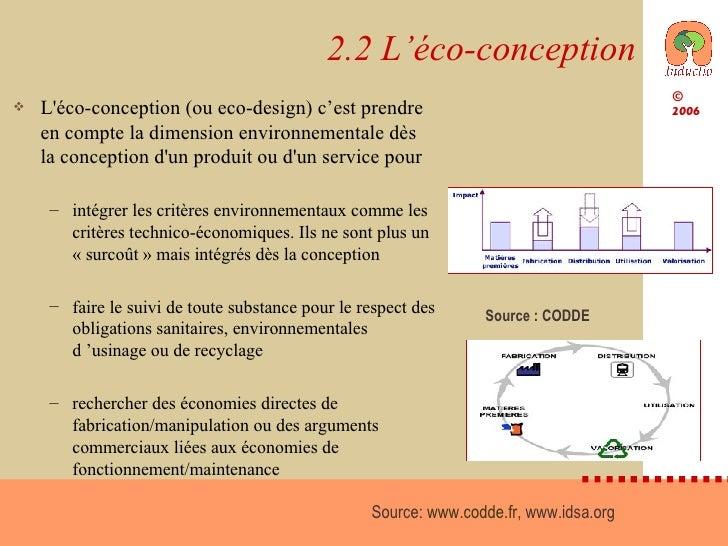2.2 L'éco-conception <ul><li>L'éco-conception (ou eco-design) c'est prendre en compte la dimension environnementale dès la...