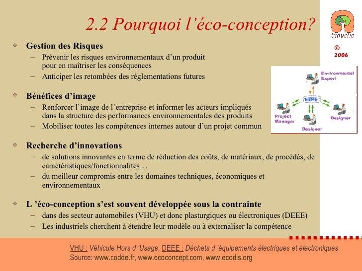 2.2 Pourquoi l'éco-conception? <ul><li>Gestion des Risques </li></ul><ul><ul><li>Prévenir les risques environnementaux d'u...