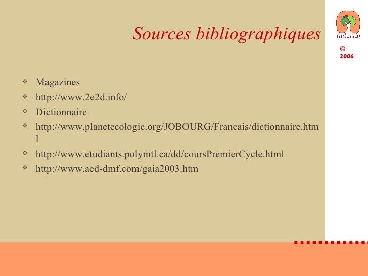 Sources bibliographiques <ul><li>Magazines </li></ul><ul><li>http://www.2e2d.info/ </li></ul><ul><li>Dictionnaire </li></u...
