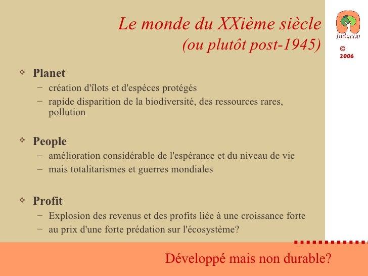 Le monde du XXième siècle (ou plutôt post-1945) <ul><li>Planet </li></ul><ul><ul><li>création d'îlots et d'espèces protégé...
