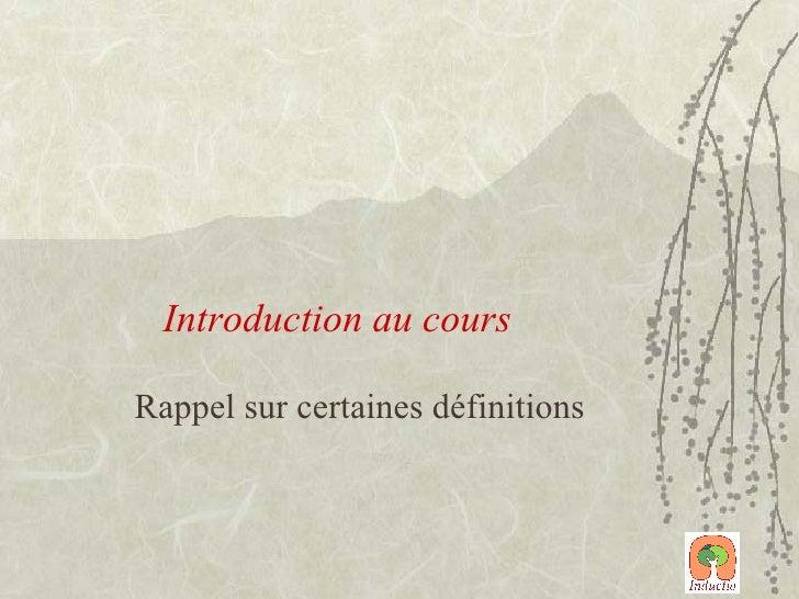 Introduction au cours Rappel sur certaines définitions