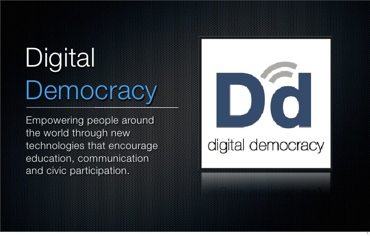 Digital Democracy Empowering people around the world through new technologies that encourage education, communication and ...
