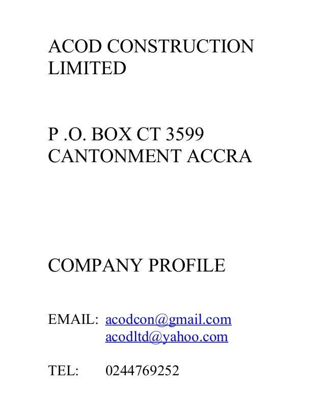ACOD CONSTRUCTION LIMITED P .O. BOX CT 3599 CANTONMENT ACCRA COMPANY PROFILE EMAIL: acodcon@gmail.com acodltd@yahoo.com TE...