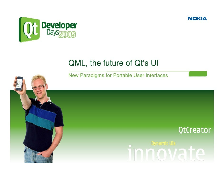 QML, the future of Qt's UI New Paradigms for Portable User Interfaces
