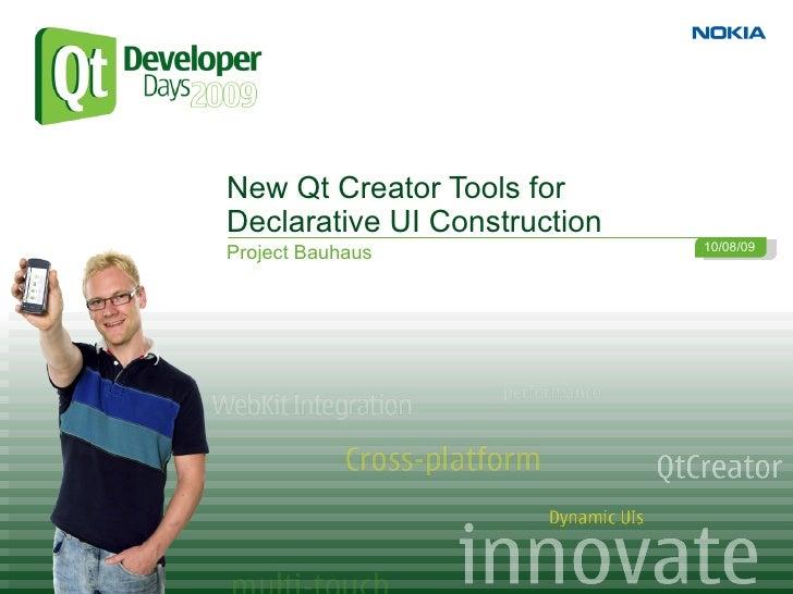 New Qt Creator Tools for Declarative UI Construction                               10/08/09 Project Bauhaus