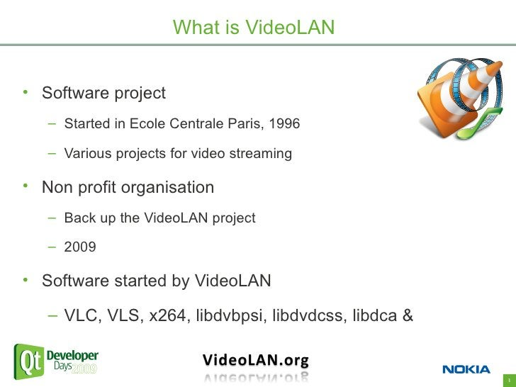 What is VideoLAN   • Software project    – Started in Ecole Centrale Paris, 1996     – Various projects for video streamin...