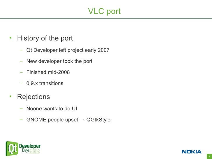 VLC port   • History of the port    – Qt Developer left project early 2007     – New developer took the port     – Finishe...