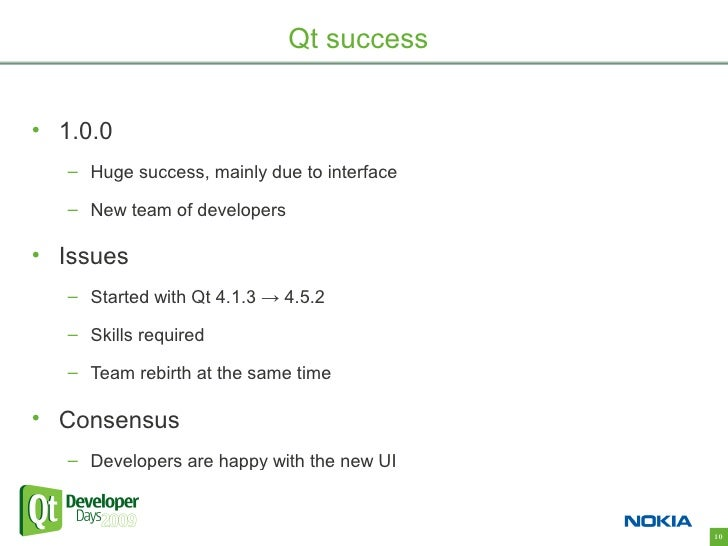 Qt success   • 1.0.0    – Huge success, mainly due to interface     – New team of developers  • Issues    – Started with Q...