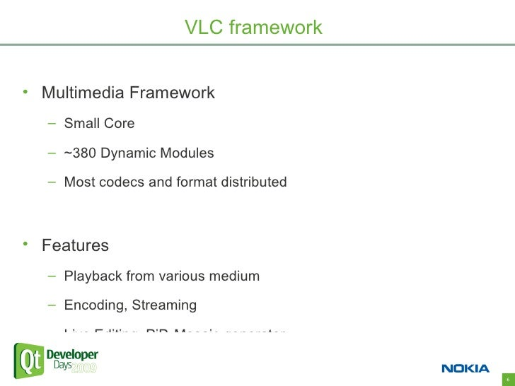 VLC framework   • Multimedia Framework   – Small Core    – ~380 Dynamic Modules    – Most codecs and format distributed   ...