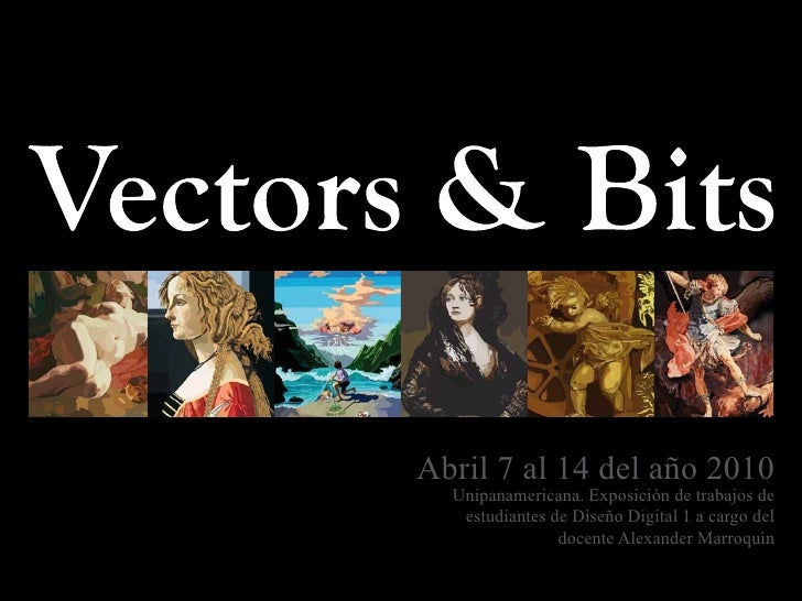 Abril 7 al 14 del año 2010   Unipanamericana. Exposición de trabajos de    estudiantes de Diseño Digital 1 a cargo del    ...