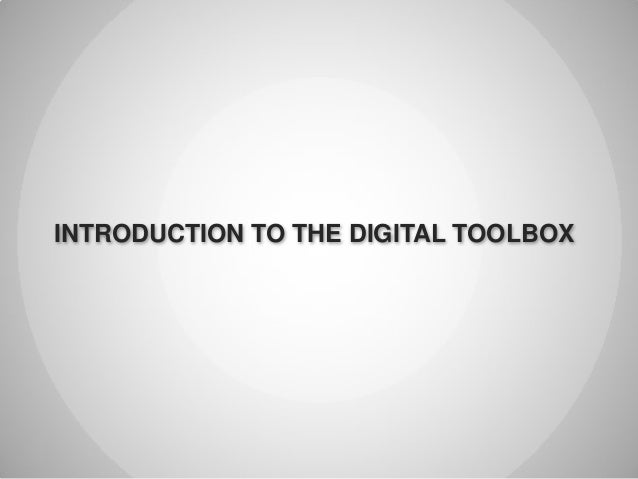 INTRODUCTION TO THE DIGITAL TOOLBOX