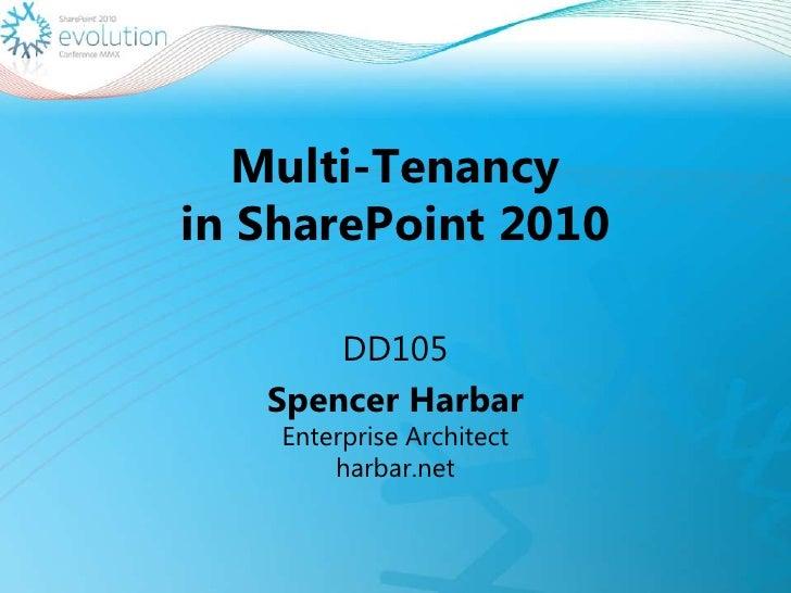 Multi-Tenancyin SharePoint 2010<br />DD105<br />Spencer HarbarEnterprise Architect harbar.net<br />