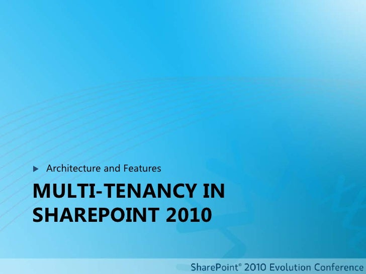 Multi-tenancy in SharePoint 2010<br />Architecture and Features<br />