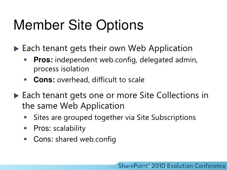 Member Site Options<br />Each tenant gets their own Web Application<br />Pros:independent web.config, delegated admin, pro...