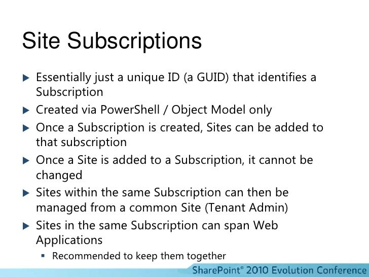 Site Subscriptions<br />Essentially just a unique ID (a GUID) that identifies a Subscription<br />Created via PowerShell /...