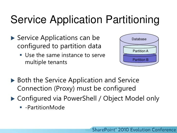 Service Application Partitioning<br />Service Applications can beconfigured to partition data<br />Use the same instance t...