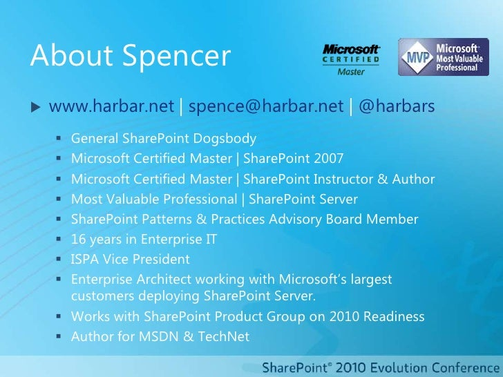 About Spencer<br />www.harbar.net | spence@harbar.net | @harbars<br />General SharePoint Dogsbody<br />Microsoft Certified...