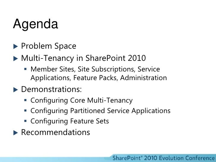 Agenda<br />Problem Space<br />Multi-Tenancy in SharePoint 2010<br />Member Sites, Site Subscriptions, Service Application...