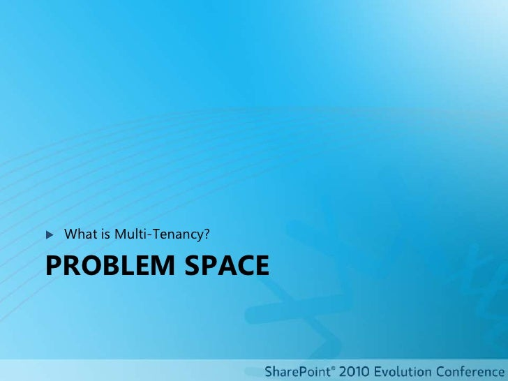 Problem space<br />What is Multi-Tenancy?<br />